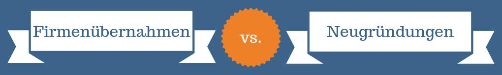Firmenübernahmen vs. Neugründungen